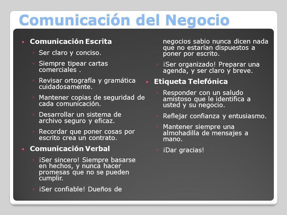 Comunicación del Negocio Comunicación Escrita Ser claro y conciso. Siempre tipear cartas comerciales. Revisar ortografía y gramática cuidadosamente. M