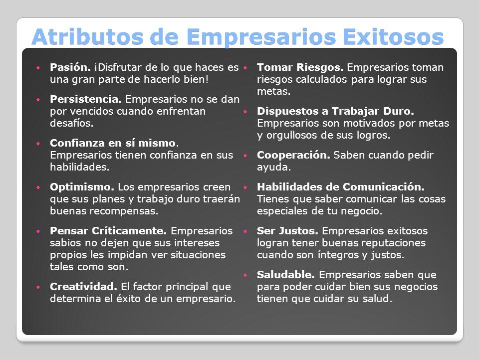 Atributos de Empresarios Exitosos Pasión. ¡Disfrutar de lo que haces es una gran parte de hacerlo bien! Persistencia. Empresarios no se dan por vencid