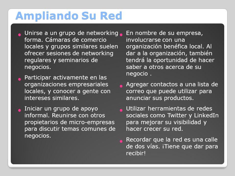 Ampliando Su Red Unirse a un grupo de networking forma. Cámaras de comercio locales y grupos similares suelen ofrecer sesiones de networking regulares