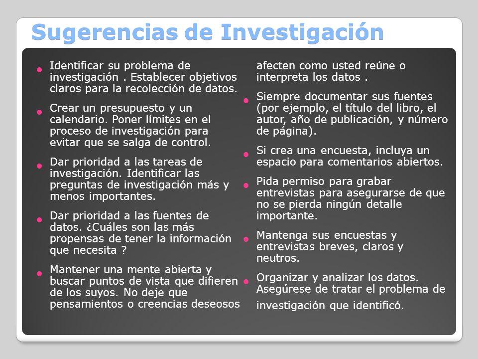 Sugerencias de Investigación Identificar su problema de investigación. Establecer objetivos claros para la recolección de datos. Crear un presupuesto
