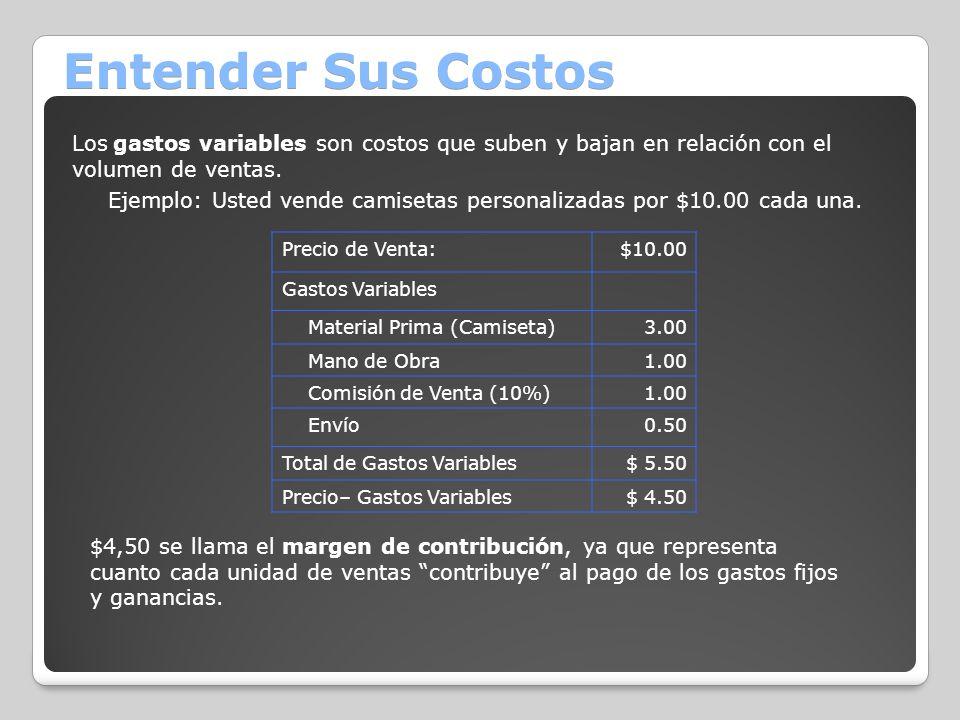 Entender Sus Costos Los gastos variables son costos que suben y bajan en relación con el volumen de ventas. Ejemplo: Usted vende camisetas personaliza