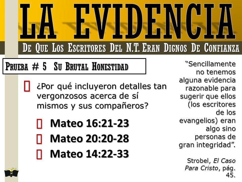 D E Q UE L OS E SCRITORES D EL N.T. E RAN D IGNOS D E C ONFIANZA P RUEBA # 5 S U B RUTAL H ONESTIDAD Sencillamente no tenemos alguna evidencia razonab