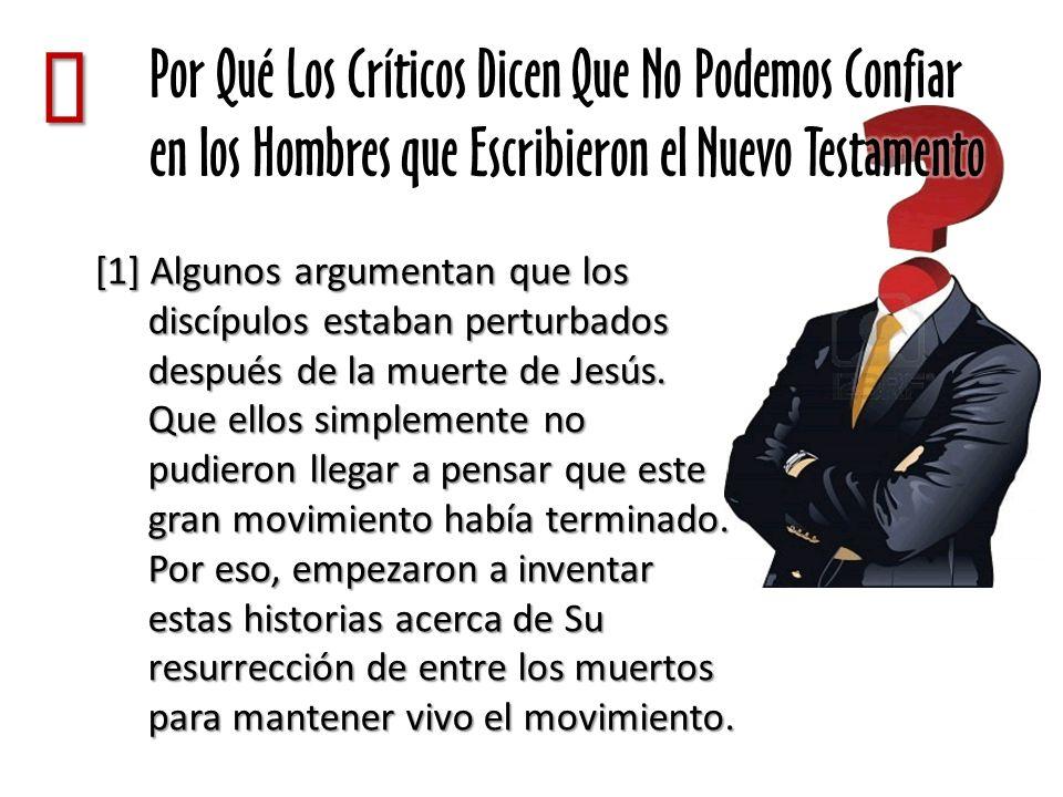 [1] Algunos argumentan que los discípulos estaban perturbados después de la muerte de Jesús. Que ellos simplemente no pudieron llegar a pensar que est