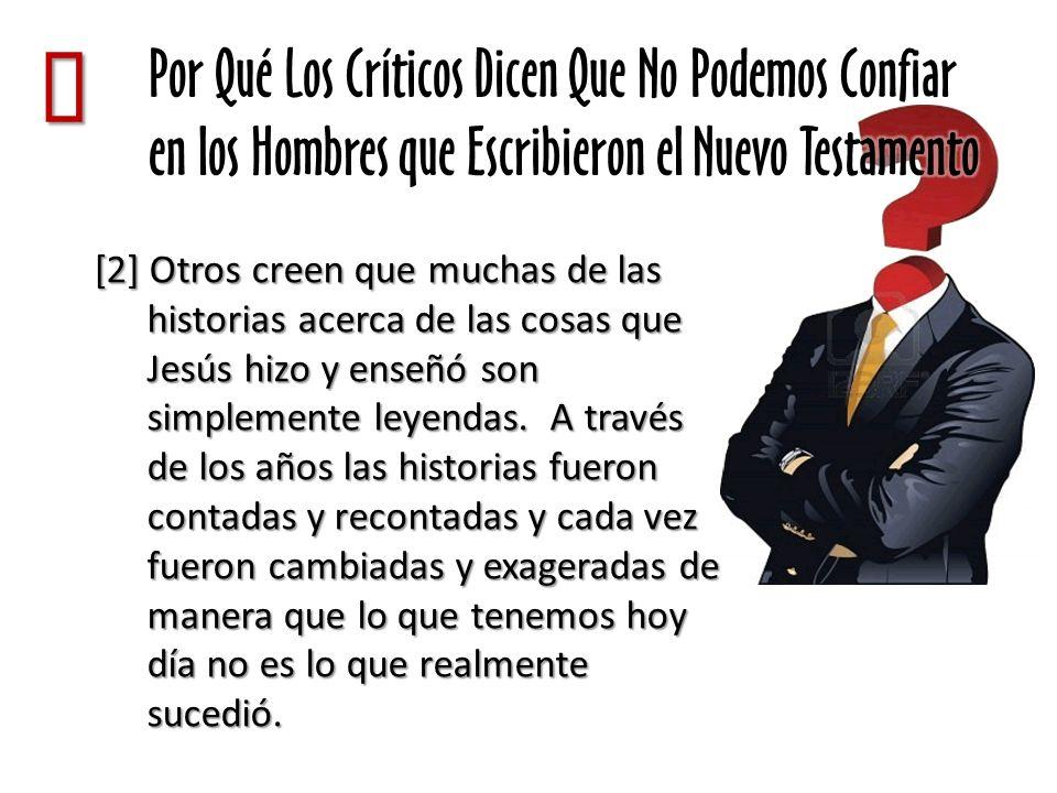 [2] Otros creen que muchas de las historias acerca de las cosas que Jesús hizo y enseñó son simplemente leyendas. A través de los años las historias f