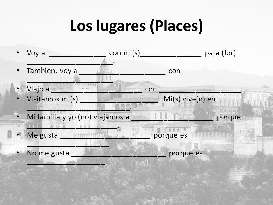 Los lugares (Places) Voy a ______________ con mi(s)_______________ para (for) _____________________.