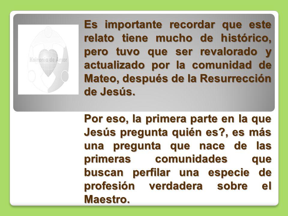 Es importante recordar que este relato tiene mucho de histórico, pero tuvo que ser revalorado y actualizado por la comunidad de Mateo, después de la Resurrección de Jesús.