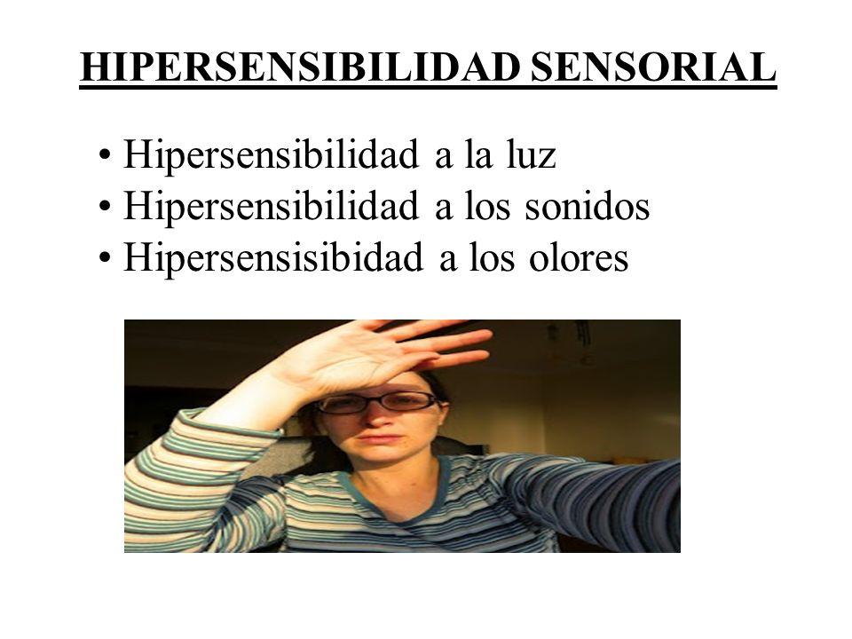 HIPERSENSIBILIDAD SENSORIAL Hipersensibilidad a la luz Hipersensibilidad a los sonidos Hipersensisibidad a los olores