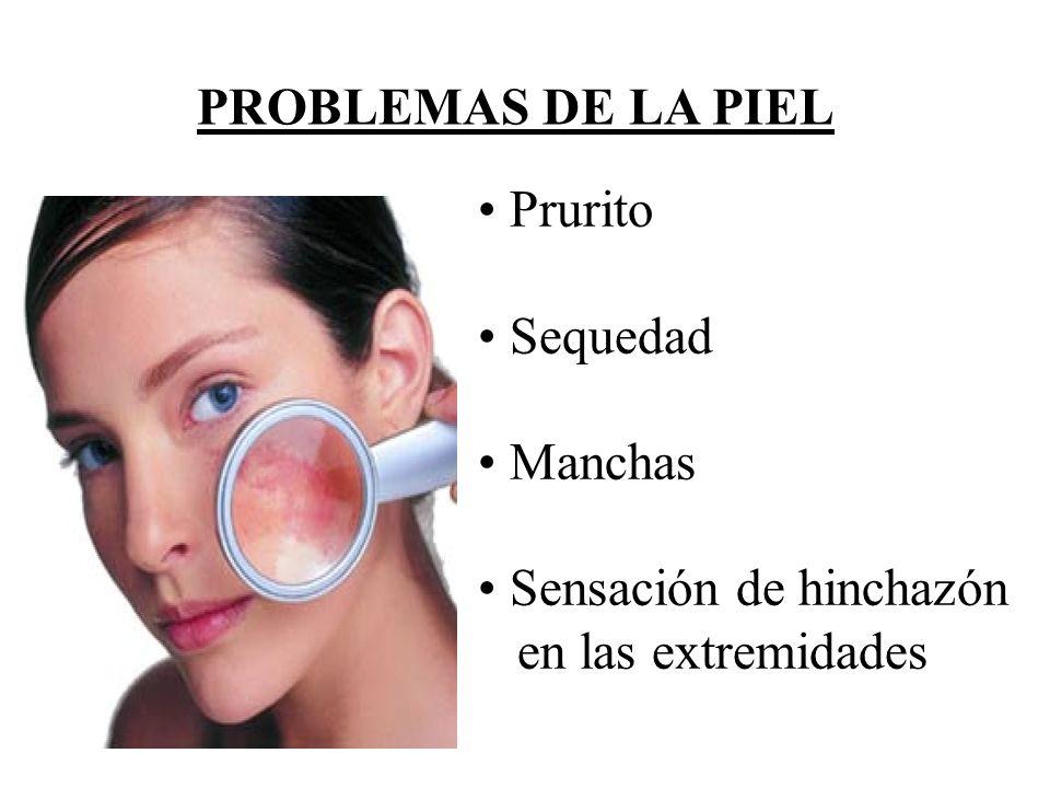 PROBLEMAS DE LA PIEL Prurito Sequedad Manchas Sensación de hinchazón en las extremidades