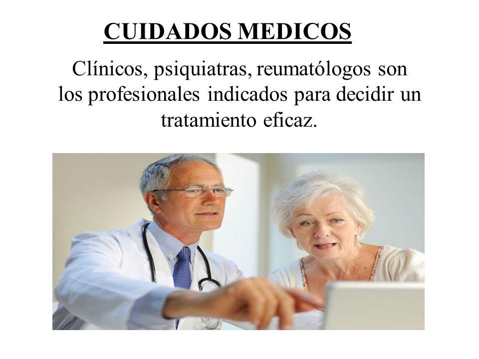 CUIDADOS MEDICOS Clínicos, psiquiatras, reumatólogos son los profesionales indicados para decidir un tratamiento eficaz.