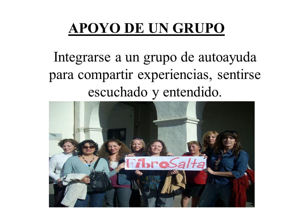 APOYO DE UN GRUPO Integrarse a un grupo de autoayuda para compartir experiencias, sentirse escuchado y entendido.