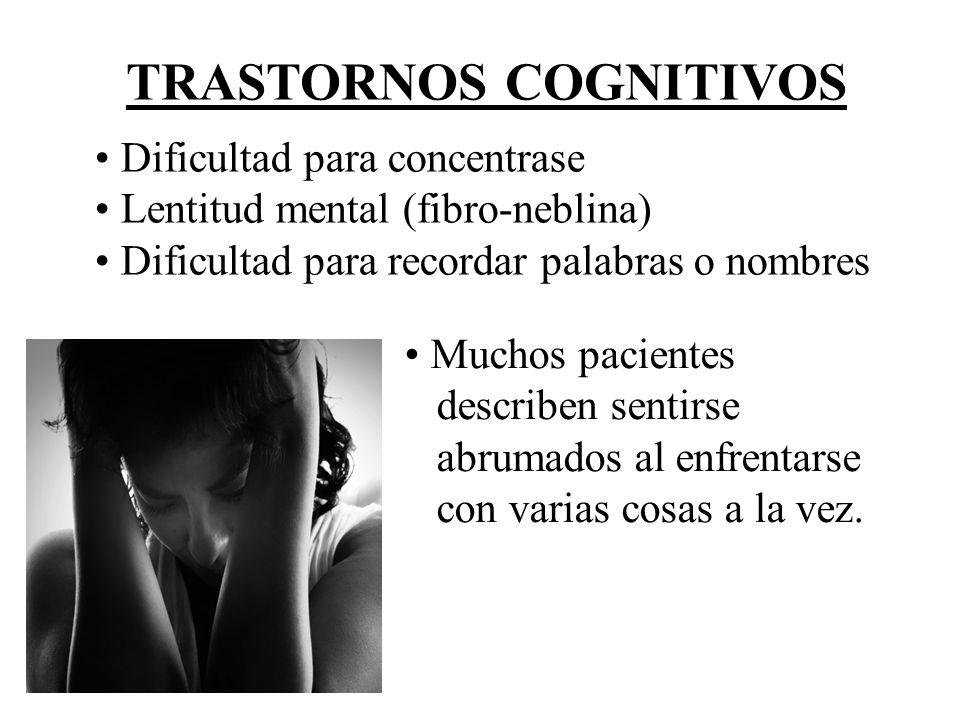 TRASTORNOS COGNITIVOS Dificultad para concentrase Lentitud mental (fibro-neblina) Dificultad para recordar palabras o nombres Muchos pacientes describ