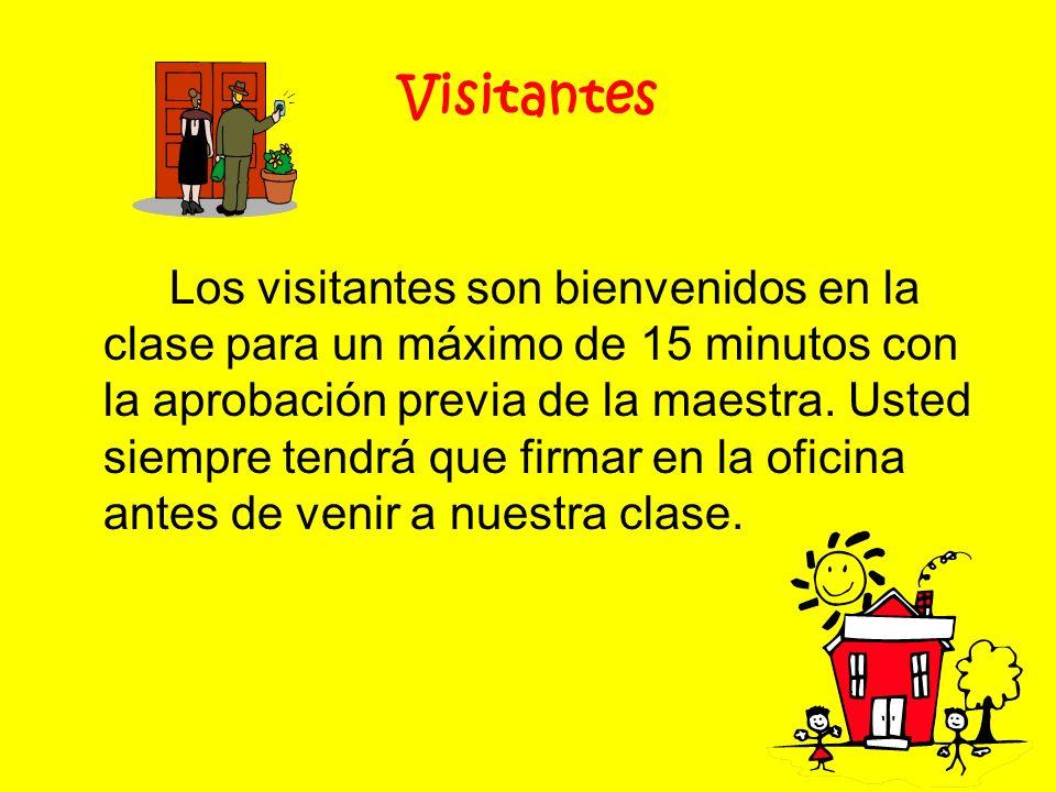 Visitantes Los visitantes son bienvenidos en la clase para un máximo de 15 minutos con la aprobación previa de la maestra. Usted siempre tendrá que fi