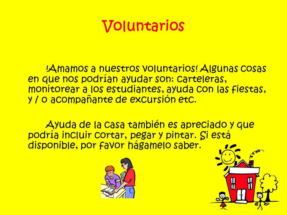 Voluntarios !Amamos a nuestros voluntarios! Algunas cosas en que nos podrían ayudar son: carteleras, monitorear a los estudiantes, ayuda con las fiest