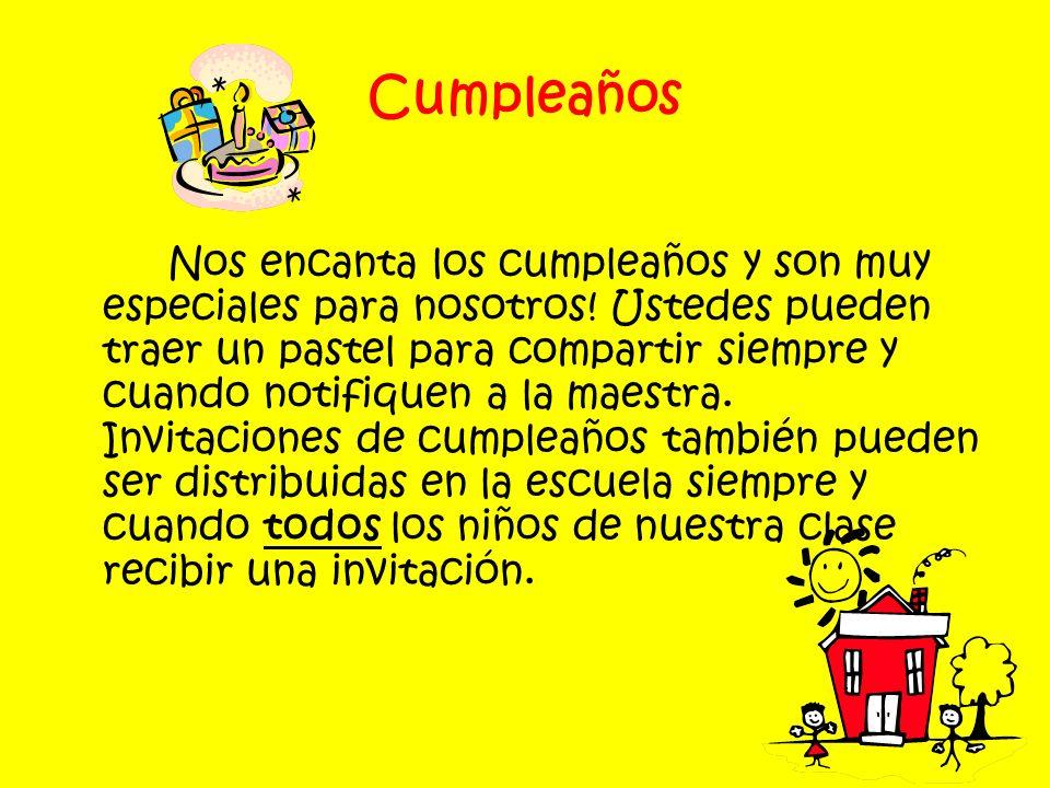 Cumpleaños Nos encanta los cumpleaños y son muy especiales para nosotros! Ustedes pueden traer un pastel para compartir siempre y cuando notifiquen a