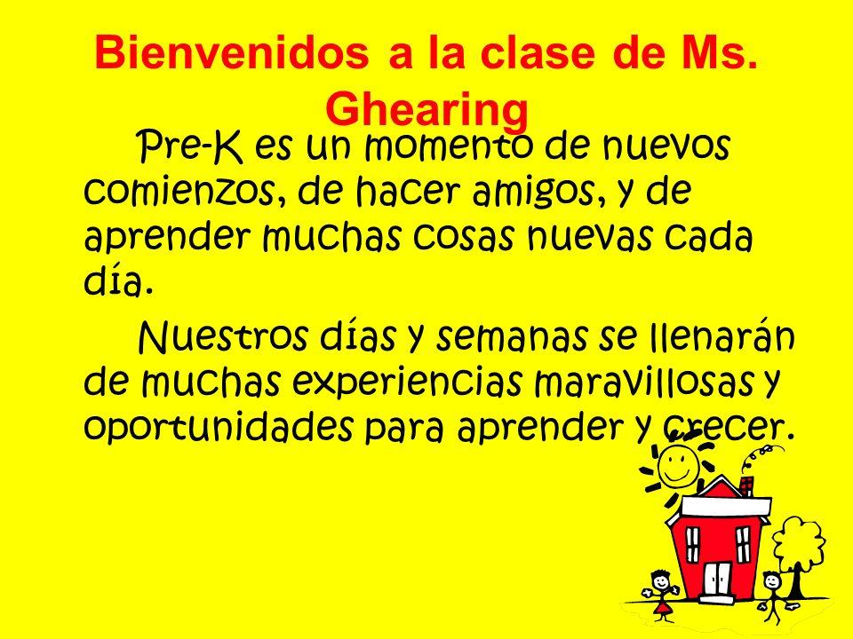 Bienvenidos a la clase de Ms. Ghearing Pre-K es un momento de nuevos comienzos, de hacer amigos, y de aprender muchas cosas nuevas cada día. Nuestros