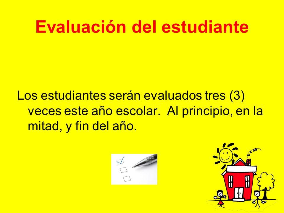 Evaluación del estudiante Los estudiantes serán evaluados tres (3) veces este año escolar. Al principio, en la mitad, y fin del año.