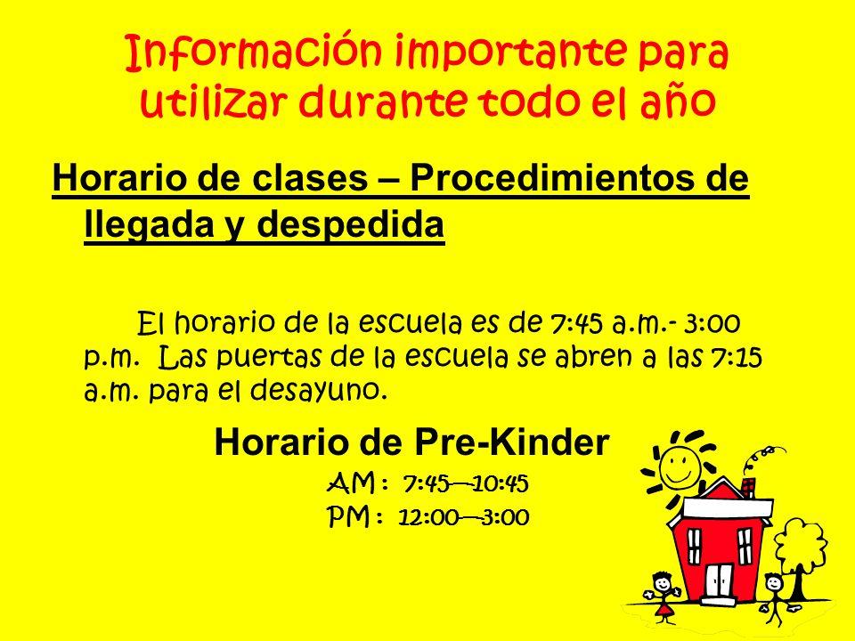 Información importante para utilizar durante todo el año Horario de clases – Procedimientos de llegada y despedida El horario de la escuela es de 7:45