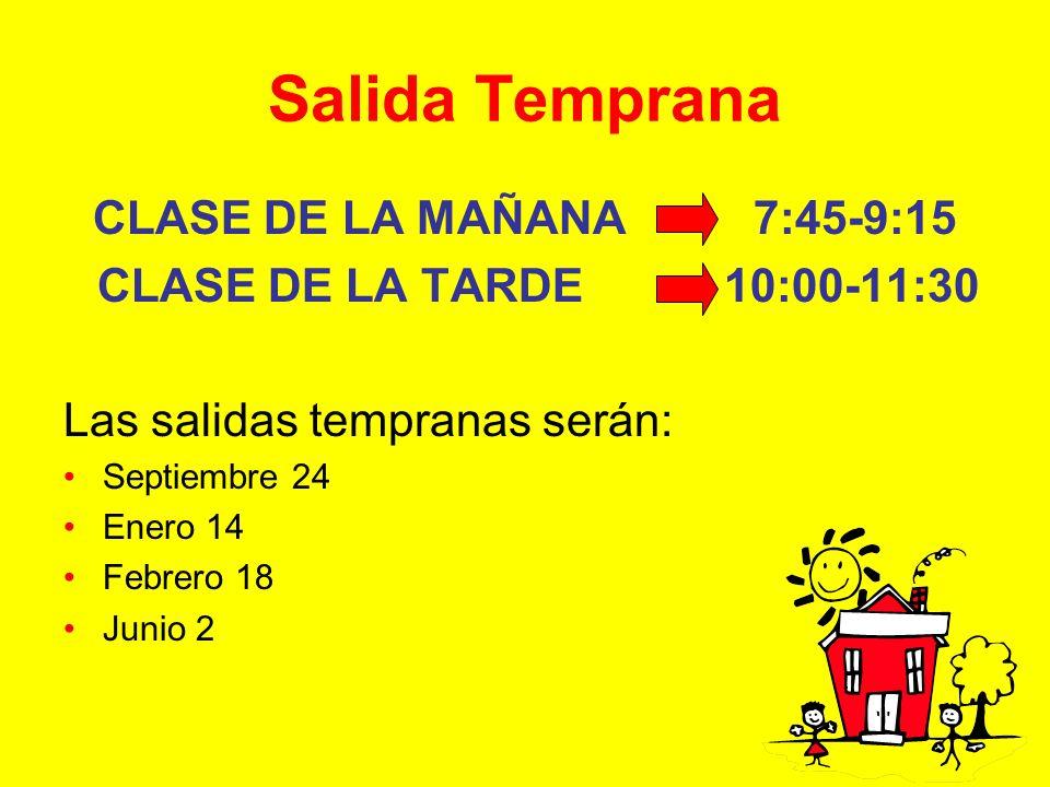 Salida Temprana CLASE DE LA MAÑANA 7:45-9:15 CLASE DE LA TARDE 10:00-11:30 Las salidas tempranas serán: Septiembre 24 Enero 14 Febrero 18 Junio 2