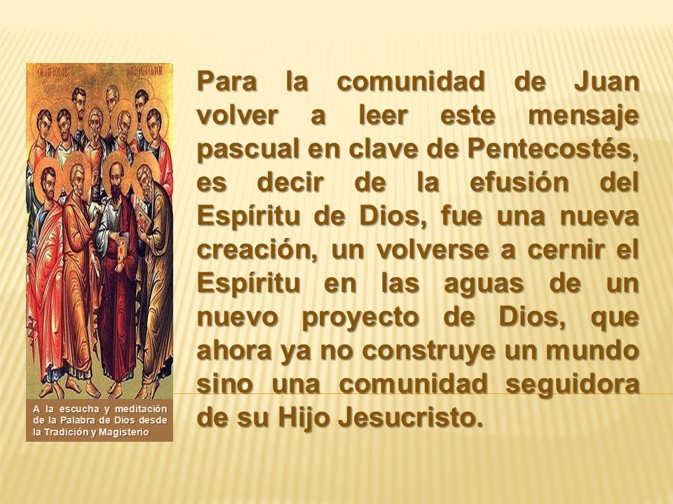 Para la comunidad de Juan volver a leer este mensaje pascual en clave de Pentecostés, es decir de la efusión del Espíritu de Dios, fue una nueva creac