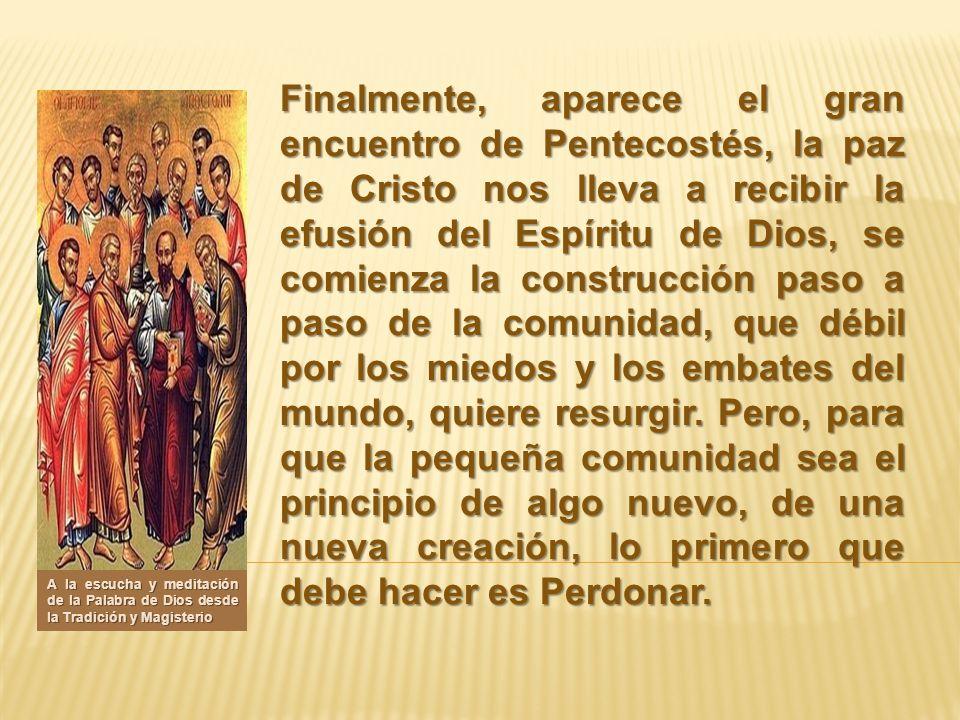 Finalmente, aparece el gran encuentro de Pentecostés, la paz de Cristo nos lleva a recibir la efusión del Espíritu de Dios, se comienza la construcció
