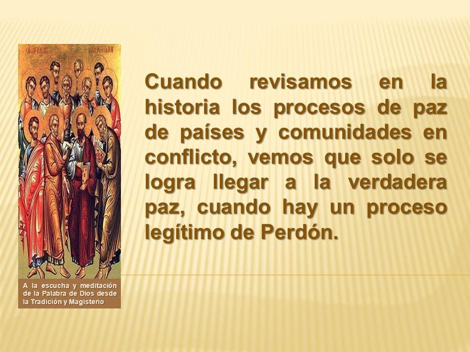 Cuando revisamos en la historia los procesos de paz de países y comunidades en conflicto, vemos que solo se logra llegar a la verdadera paz, cuando ha
