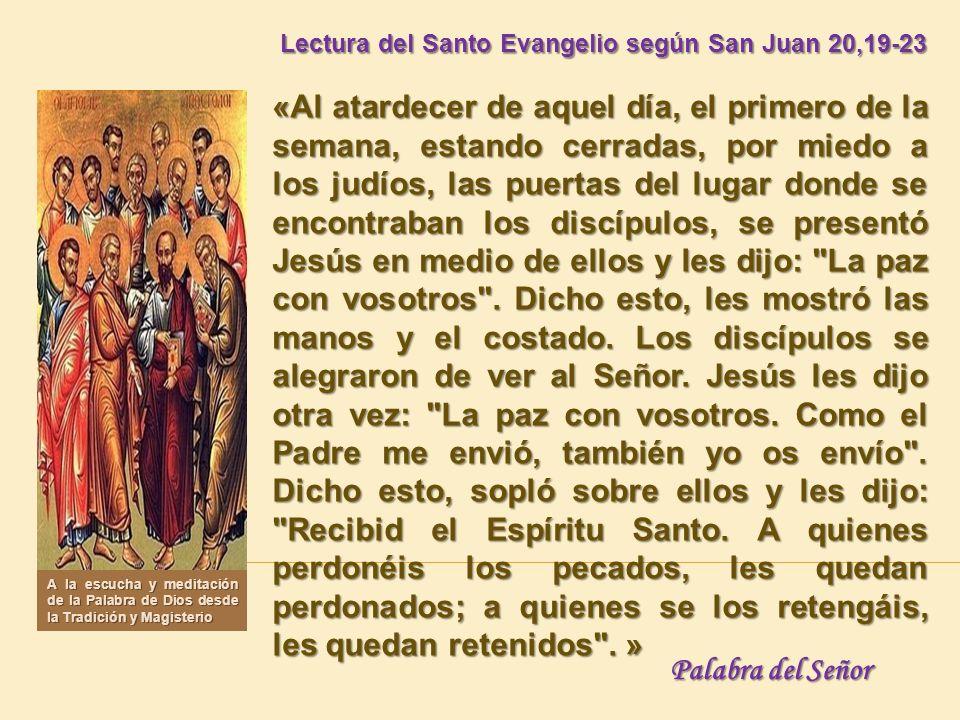 Lectura del Santo Evangelio según San Juan 20,19-23 Lectura del Santo Evangelio según San Juan 20,19-23 «Al atardecer de aquel día, el primero de la s