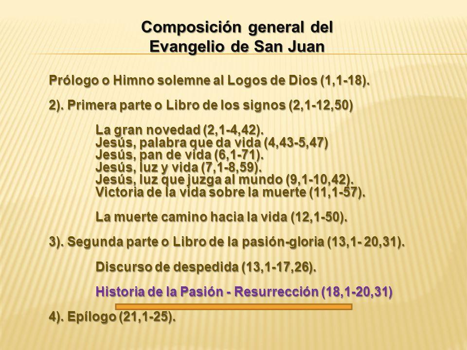 Composición general del Evangelio de San Juan Prólogo o Himno solemne al Logos de Dios (1,1-18). 2). Primera parte o Libro de los signos (2,1-12,50) L
