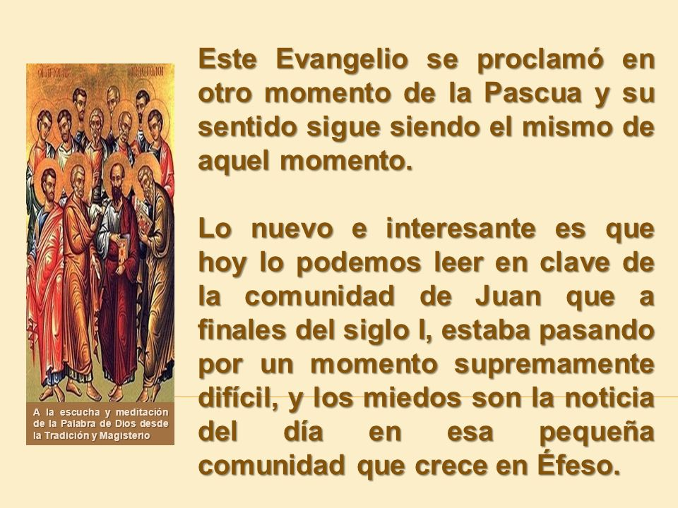 Este Evangelio se proclamó en otro momento de la Pascua y su sentido sigue siendo el mismo de aquel momento. Lo nuevo e interesante es que hoy lo pode
