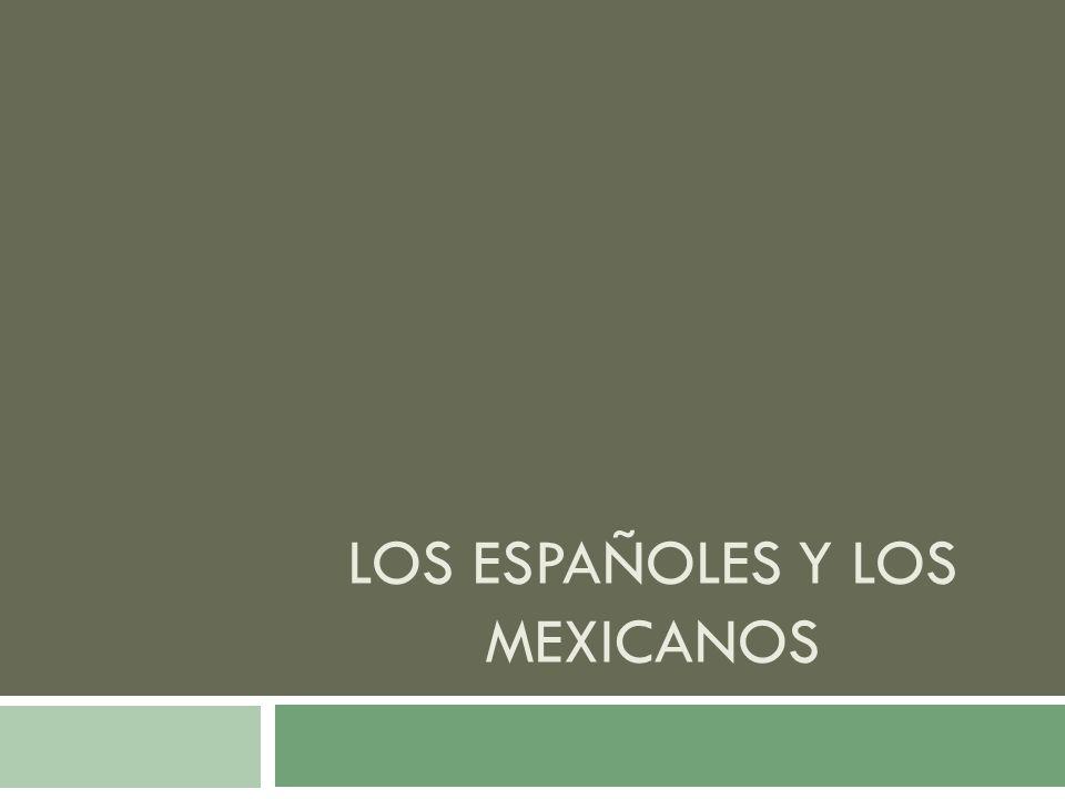 LOS ESPAÑOLES Y LOS MEXICANOS