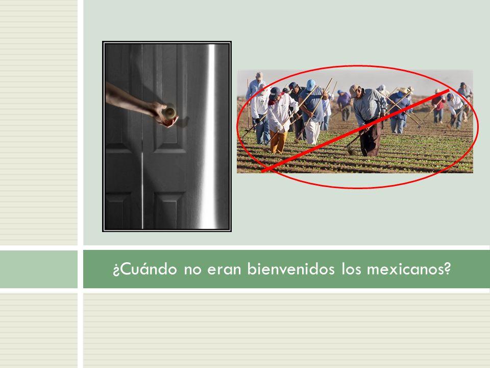 ¿Cuándo no eran bienvenidos los mexicanos?
