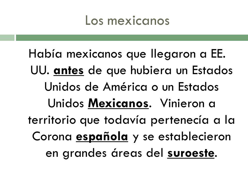 Los mexicanos Había mexicanos que llegaron a EE. UU.