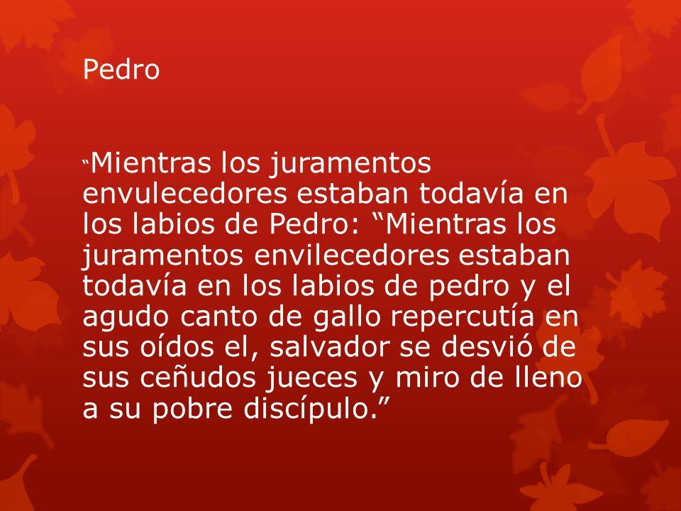 Pedro Mientras los juramentos envulecedores estaban todavía en los labios de Pedro: Mientras los juramentos envilecedores estaban todavía en los labio