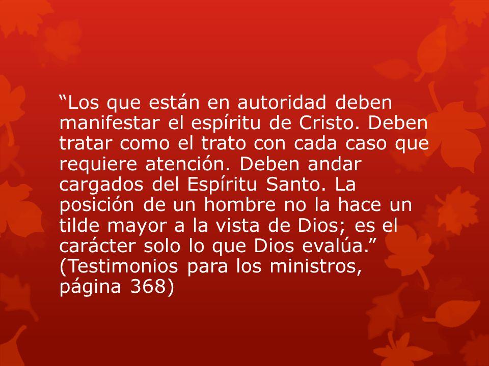 Los que están en autoridad deben manifestar el espíritu de Cristo. Deben tratar como el trato con cada caso que requiere atención. Deben andar cargado