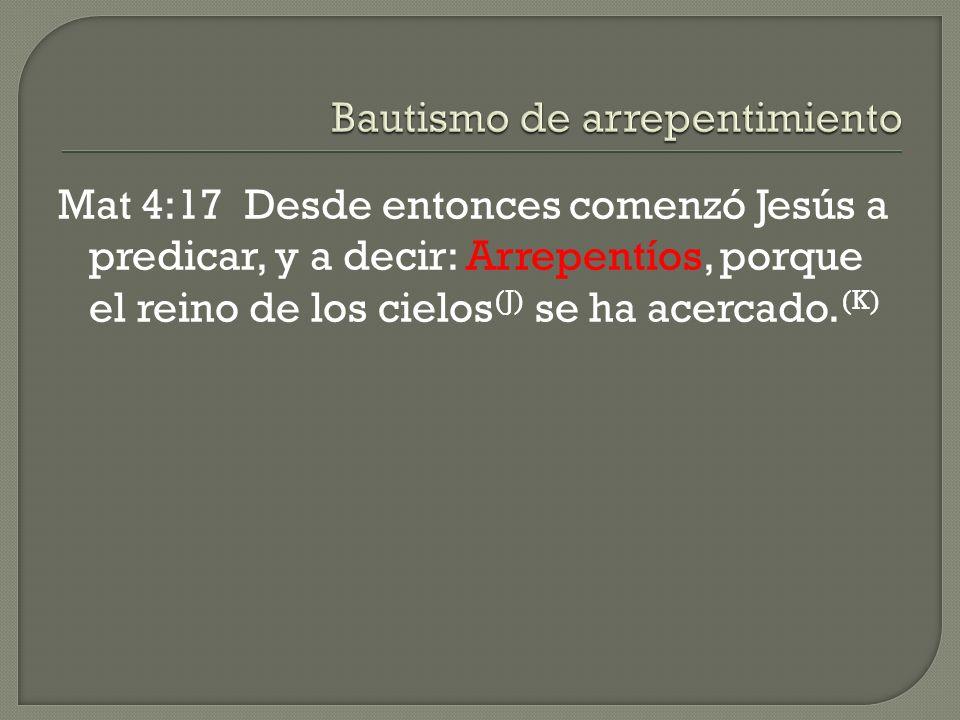 Mat 4:17 Desde entonces comenzó Jesús a predicar, y a decir: Arrepentíos, porque el reino de los cielos (J) se ha acercado. (K)