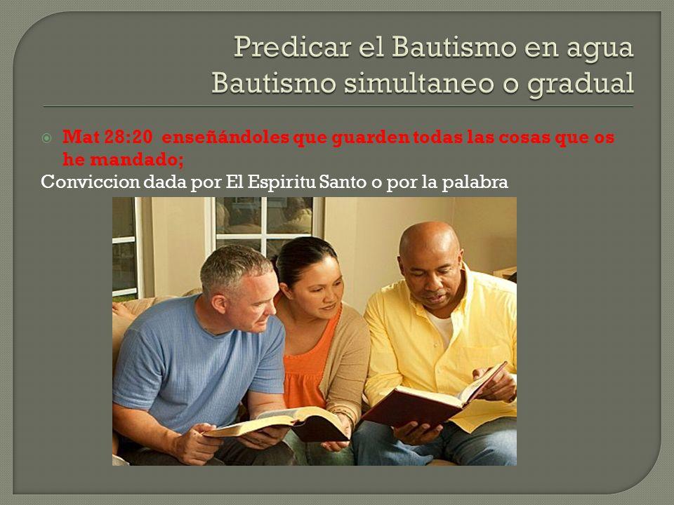 Mat 28:20 enseñándoles que guarden todas las cosas que os he mandado; Conviccion dada por El Espiritu Santo o por la palabra