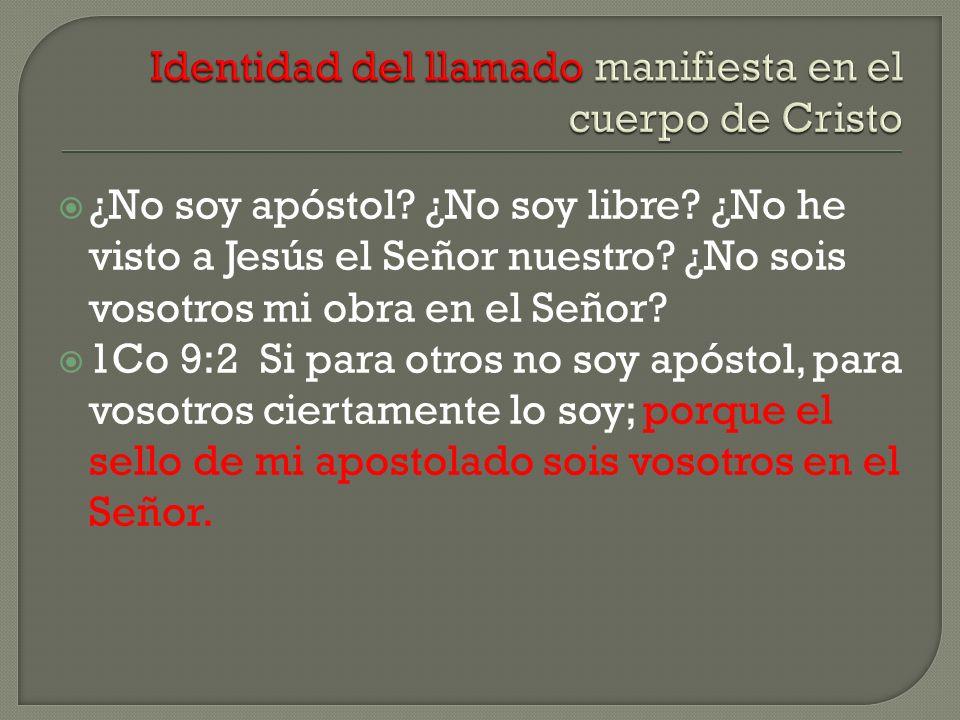¿No soy apóstol? ¿No soy libre? ¿No he visto a Jesús el Señor nuestro? ¿No sois vosotros mi obra en el Señor? 1Co 9:2 Si para otros no soy apóstol, pa