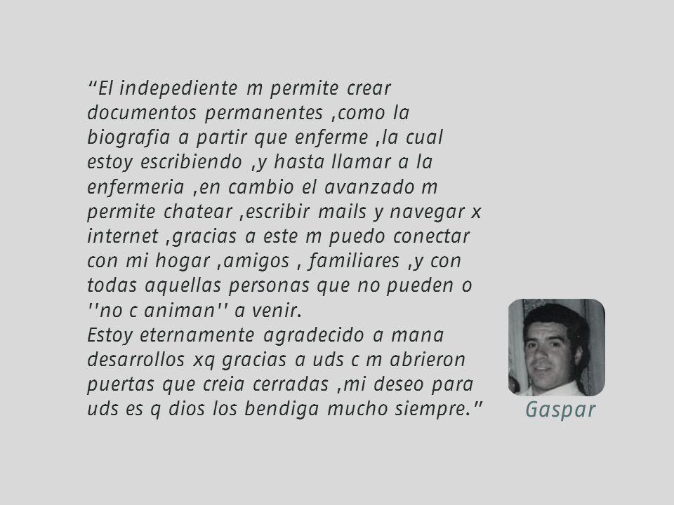 Gaspar El indepediente m permite crear documentos permanentes,como la biografia a partir que enferme,la cual estoy escribiendo,y hasta llamar a la enf