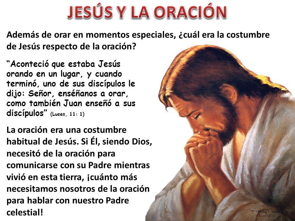 Además de orar en momentos especiales, ¿cuál era la costumbre de Jesús respecto de la oración? Aconteció que estaba Jesús orando en un lugar, y cuando