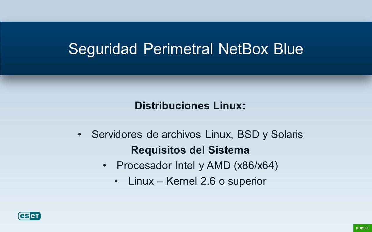Seguridad Perimetral NetBox Blue Distribuciones Linux: Servidores de archivos Linux, BSD y Solaris Requisitos del Sistema Procesador Intel y AMD (x86/