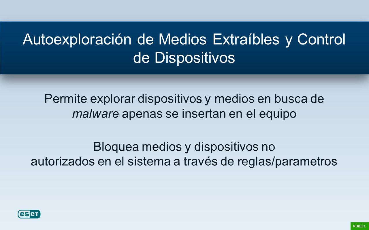 Permite explorar dispositivos y medios en busca de malware apenas se insertan en el equipo Bloquea medios y dispositivos no autorizados en el sistema