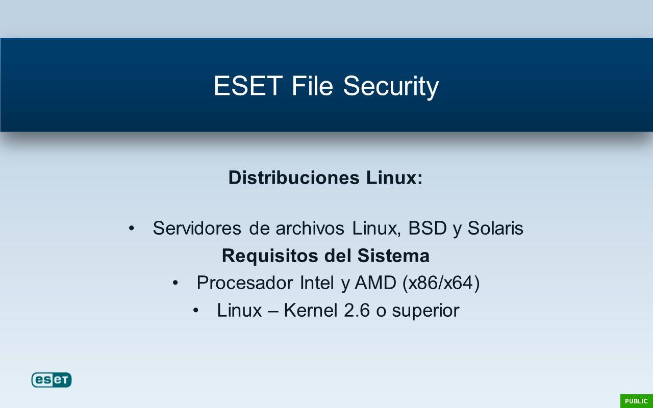 ESET File Security Distribuciones Linux: Servidores de archivos Linux, BSD y Solaris Requisitos del Sistema Procesador Intel y AMD (x86/x64) Linux – K