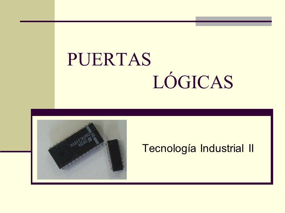 PUERTAS LÓGICAS Tecnología Industrial II