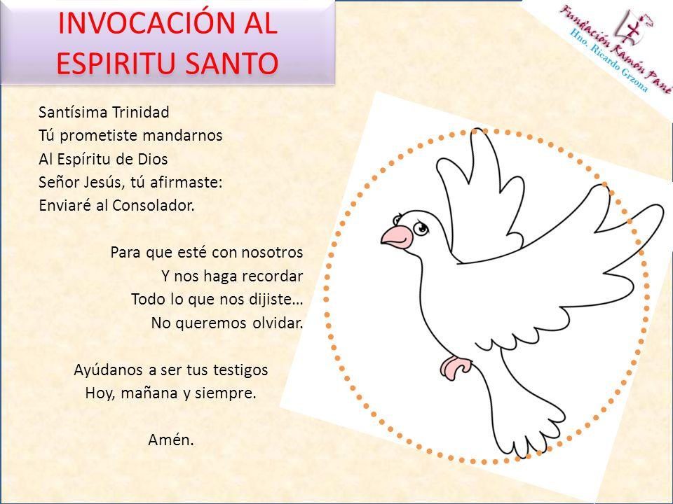 INVOCACIÓN AL ESPIRITU SANTO Santísima Trinidad Tú prometiste mandarnos Al Espíritu de Dios Señor Jesús, tú afirmaste: Enviaré al Consolador. Para que