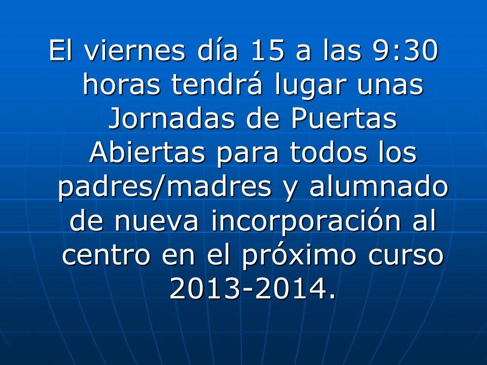 El viernes día 15 a las 9:30 horas tendrá lugar unas Jornadas de Puertas Abiertas para todos los padres/madres y alumnado de nueva incorporación al centro en el próximo curso 2013-2014.