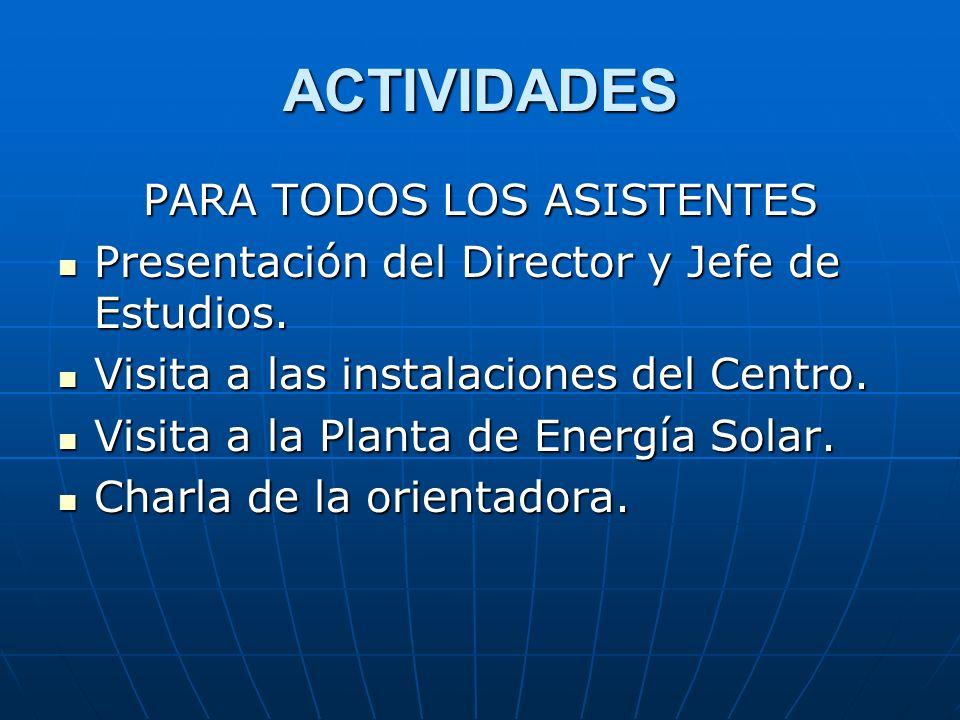 ACTIVIDADES PARA TODOS LOS ASISTENTES Presentación del Director y Jefe de Estudios.