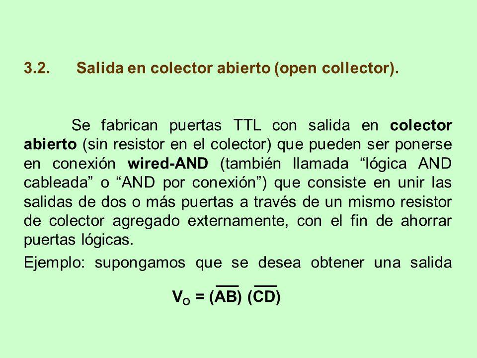 3.2. Salida en colector abierto (open collector). Se fabrican puertas TTL con salida en colector abierto (sin resistor en el colector) que pueden ser