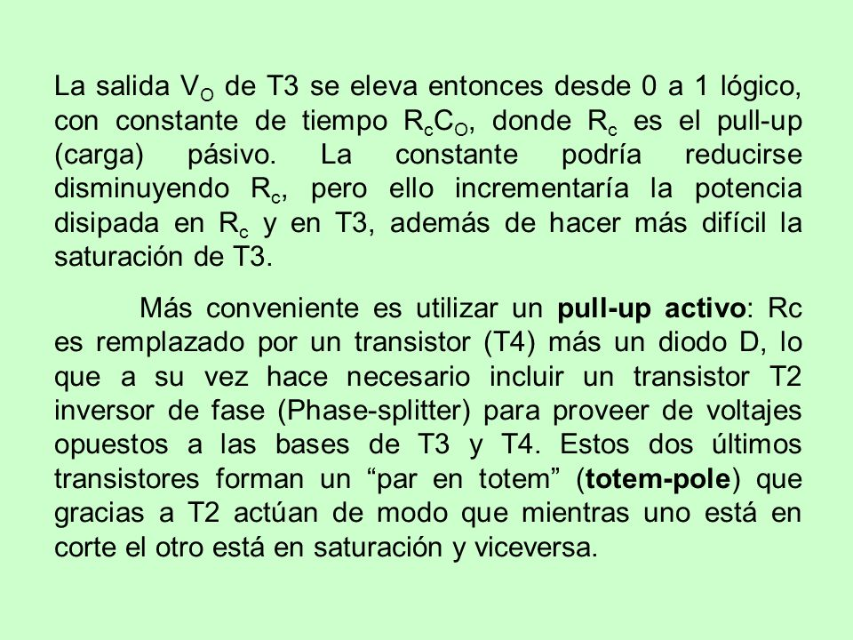 La salida V O de T3 se eleva entonces desde 0 a 1 lógico, con constante de tiempo R c C O, donde R c es el pull-up (carga) pásivo. La constante podría
