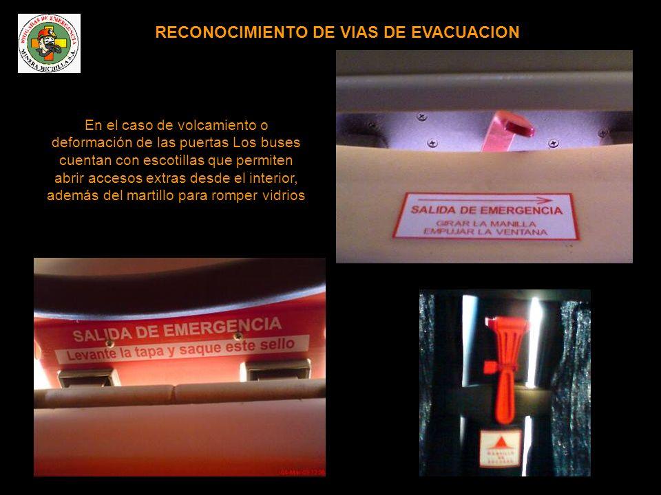 RECONOCIMIENTO DE VIAS DE EVACUACION En el caso de volcamiento o deformación de las puertas Los buses cuentan con escotillas que permiten abrir accesos extras desde el interior, además del martillo para romper vidrios