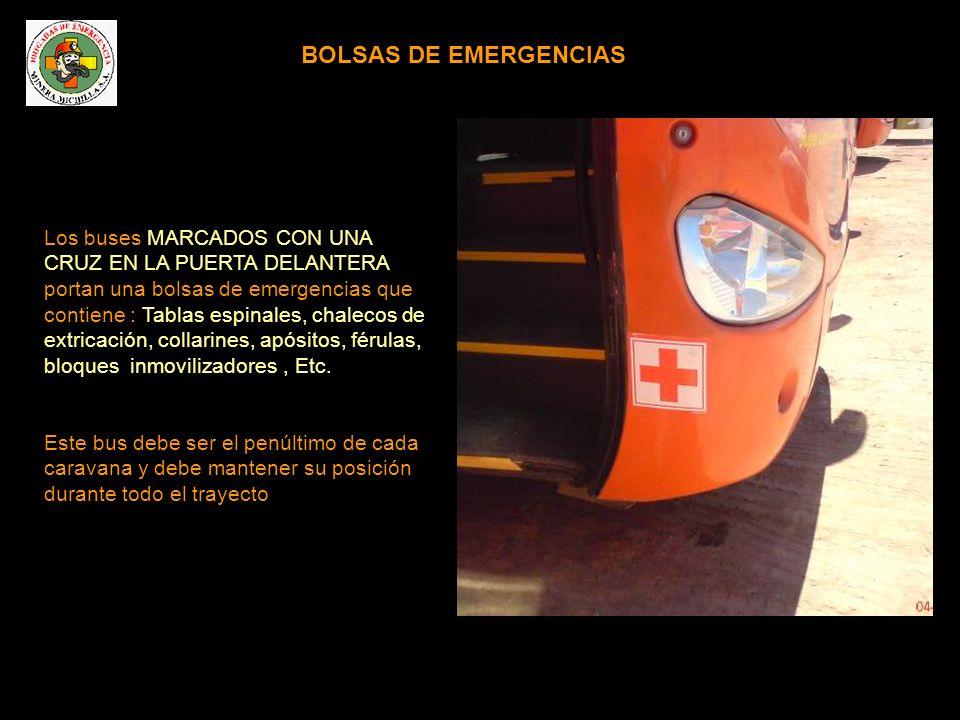 BOLSAS DE EMERGENCIAS Los buses MARCADOS CON UNA CRUZ EN LA PUERTA DELANTERA portan una bolsas de emergencias que contiene : Tablas espinales, chalecos de extricación, collarines, apósitos, férulas, bloques inmovilizadores, Etc.