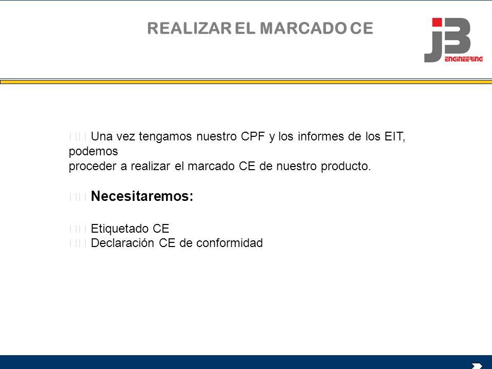 REALIZAR EL MARCADO CE Una vez tengamos nuestro CPF y los informes de los EIT, podemos proceder a realizar el marcado CE de nuestro producto. Necesita